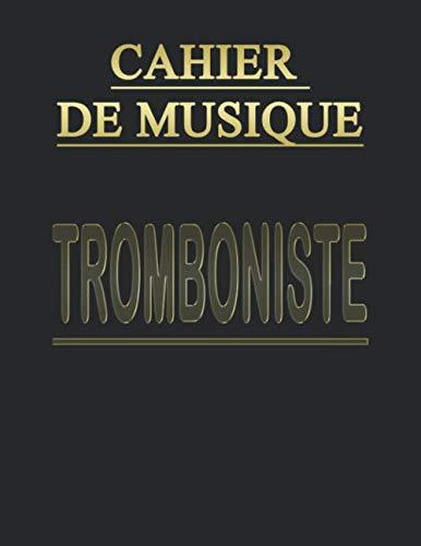 Cahier de Musique: Carnet de partitions pour Trombone - Papier manuscrit - 13 portées par page - 110 pages - Grand format A4 - Couverture Noire (Tablatures et Portées pour Tromboniste )
