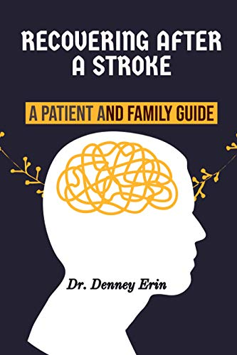 RECOVERING AFTER A STROKE: A PATIENT AND FAMILY GUIDE: Rehabilitation, Recovery, and Complications, What to expect as you recover (English Edition)