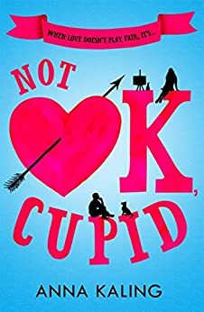 Not OK, Cupid: A sparkling rom-com you won't want to put down! by [Anna Kaling]