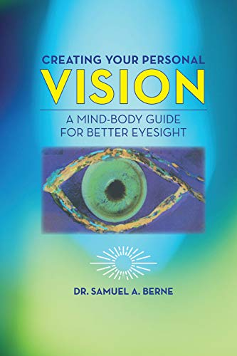 Creating Your Personal Vision: A Mind-Body Guide For Better Eyesight (English Edition)