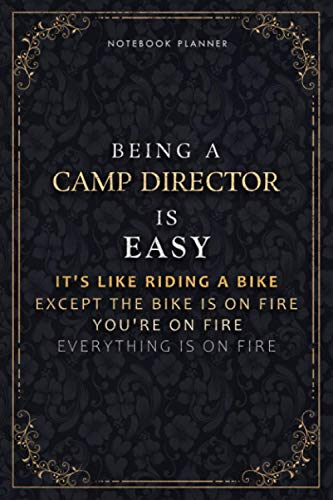 Notebook Planner Being A Camp Director Is Easy It's Like Riding A Bike Except The Bike Is On Fire You're On Fire Everything Is On Fire Luxury Cover: ... 6x9 inch, Life, Do It All, 5.24 x 22.86 cm