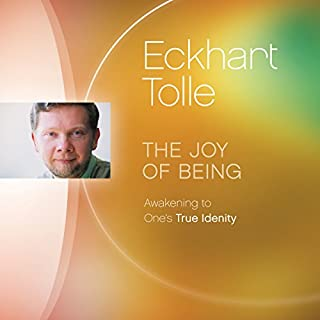 The Joy of Being     Awakening to One's True Identity              By:                                                                                                                                 Eckhart Tolle                               Narrated by:                                                                                                                                 Eckhart Tolle                      Length: 10 hrs and 32 mins     59 ratings     Overall 4.6