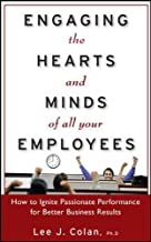 Engaging the Hearts and Minds of All Your Employees: How to Ignite Passionate Performance for Better Business Results by Lee J. Colan (2008-09-05)