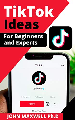 TIKTOK IDEA FOR BEGINNERS AND EXPERTS: How to Start, Increase Follower, Like and Become Famous
