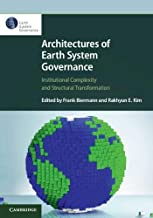Architectures of Earth System Governance: Institutional Complexity and Structural Transformation