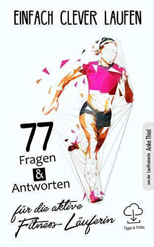 Einfach clever laufen - 77 Fragen & Antworten für die aktive Fitness-Läuferin