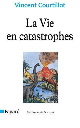 La Vie en catastrophes: Du hasard dans l'évolution des espèces