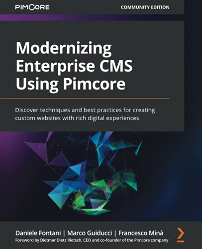 Modernizing Enterprise CMS Using Pimcore: Discover techniques and best practices for creating custom websites with rich digital experiences