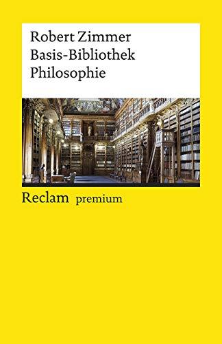 Basis-Bibliothek Philosophie: 100 klassische Werke (Reclams Universal-Bibliothek)