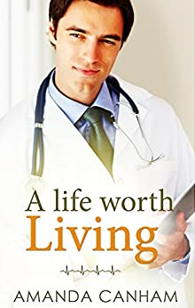 A Life Worth Living (Nights at St Mary's Book 1) by [Amanda Canham]