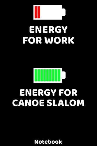 Energy for Work - Energy for Canoe Slalom Notebook: 120 ruled Pages 6'x9'. Journal for Player and Coaches. Writing Book for your training, your notes ... Fans and Lovers for Christmas or Birthdays.