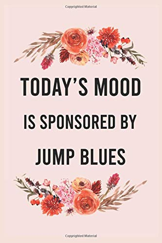 Today's good mood is sponsored by jump blues: funny notebook for women men, cute journal for writing, appreciation birthday christmas gift for jump blues lovers
