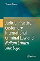Judicial Practice, Customary International Criminal Law and Nullum Crimen Sine Lege