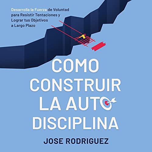 Como construir la autodisciplina [How to Build Self-Discipline] cover art
