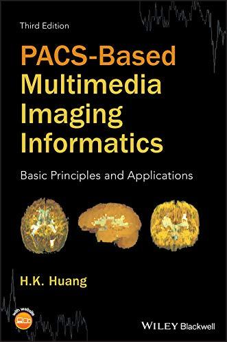 PACS-Based Multimedia Imaging Informatics: Basic Principles and Applications