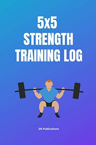 """5x5 strenght training log: 52 week 5x5 strength training tracker journal and daily log, workout log book for men and women, 6""""x9"""" 162 pages"""