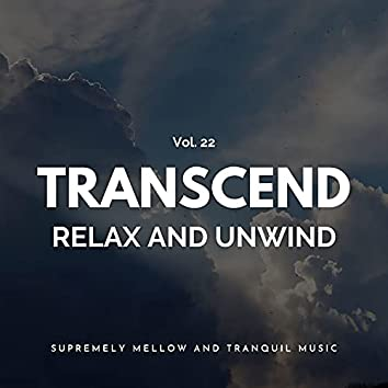 Transcend Relax And Unwind - Supremely Mellow And Tranquil Music, Vol. 22