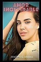 AMOR INOLVIDABLE (vol. 3): Confesiones íntimas, desamor, secretos de agenda, enlaces amorosos, amor, placer, romance y fantasía, citas