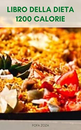 Libro Della Dieta 1200 Calorie : Piano Di Dieta 1200 Calorica - Benefici Di 1200 Piano Di Dieta Calorica - Dieta Ipocalorica - Qual È Il Piano Di Dieta 1200 Calorie