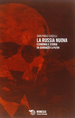 La Russia nuova. Economia e storia da Gorbacëv a Putin