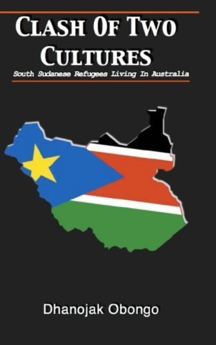 Clash of Two Cultures: South Sudanese Refugees Living In Australia by Dhanojak Obongo (2014-03-24)