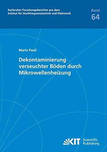 Dekontaminierung verseuchter Böden durch Mikrowellenheizung (Karlsruher Forschungsberichte aus dem Institut für Hochfrequenztechnik und Elektronik)