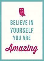 Believe in Yourself: You Are Amazing (Believe in Yourself You Are)