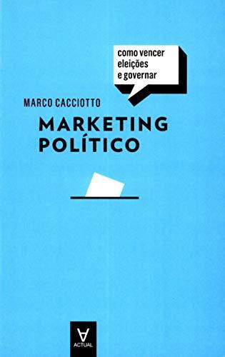 Marketing Político: Como Vencer Eleições e Governar