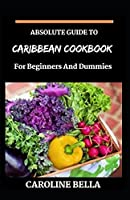 Absolute Guide To Caribbean Cookbook For Beginners And Dummies