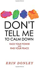 Don't Tell Me to Calm Down: Face Your Power and Find Your Peace