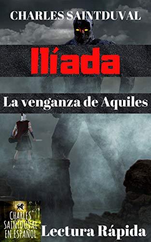 Ilíada: La venganza de Aquiles (guerreros de homero nº 2)