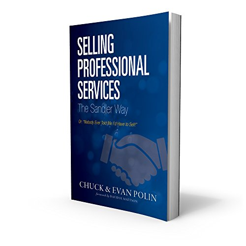 "Selling Professional Services the Sandler Way:: Or, ""Nobody Ever Told Me I'd Have to Sell!"" (English Edition)"