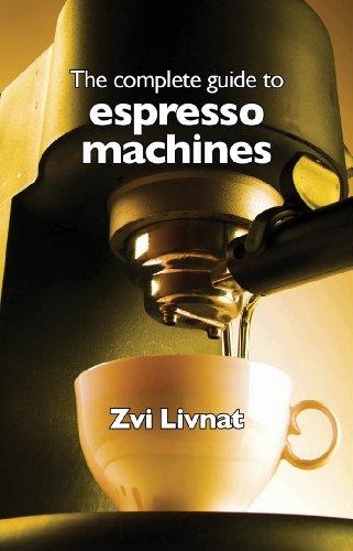 The complete guide to espresso machines (English Edition)