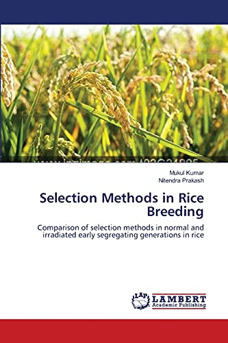 Selection Methods in Rice Breeding: Comparison of selection methods in normal and irradiated early segregating generations in rice