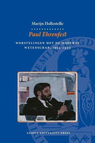 Paul Ehrenfest: Worstelingen met de Moderne Wetenschap, 1912-1933 (LUP Dissertaties)