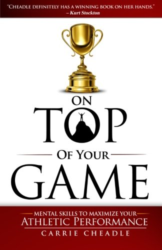 Compare Textbook Prices for On Top of Your Game: Mental Skills to Maximize Your Athletic Performance 1 Edition ISBN 9780989691604 by Cheadle, Carrie