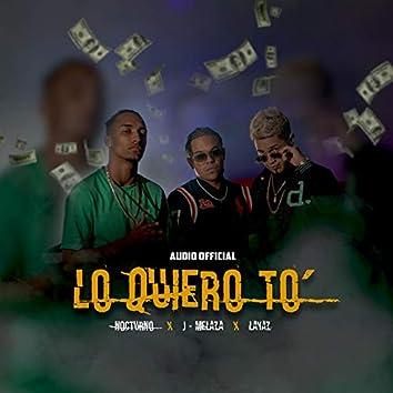 Lo Quiero To' (feat. J Melaza & Layaz)