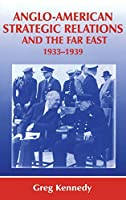 Anglo-American Strategic Relations and the Far East, 1933-1939: Imperial Crossroads (Strategy and History)