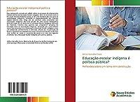Educação escolar indígena é política pública?: Reflexões sobre um tema em construção