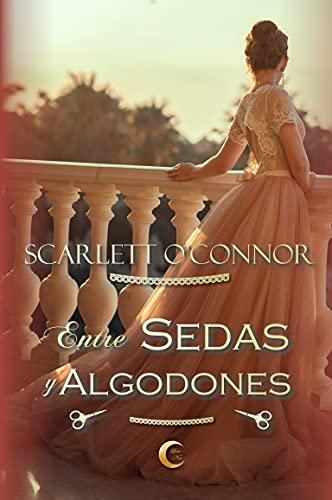 Entre sedas y algodones (Caballeros desdeñados nº 1) de Scarlett O'Connor