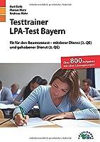 Testtrainer LPA-Test Bayern: Fit fuer den Beamtentest - mittlerer Dienst (2. QE) und gehobener Dienst (3. QE) | Ueber 800 Aufgaben mit allen Loesungswegen | Einstellungstest Oeffentlicher Dienst ueben