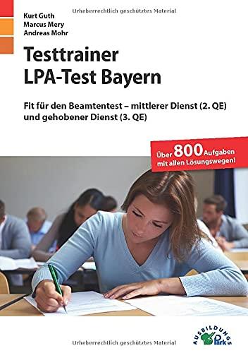 Testtrainer LPA-Test Bayern: Fit für den Beamtentest – mittlerer Dienst (2. QE) und gehobener Dienst (3. QE)   Über 800 Aufgaben mit allen Lösungswegen   Einstellungstest Öffentlicher Dienst üben