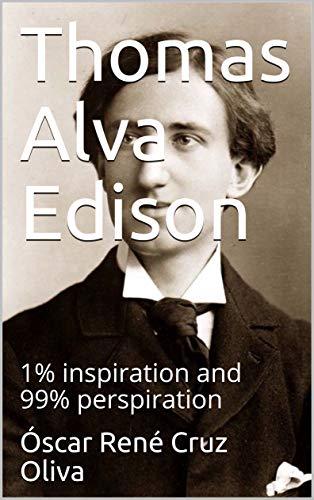 Thomas Alva Edison: 1% inspiration and 99% perspiration (Brief biographys Book 3) (English Edition)