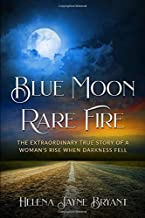 Blue Moon, Rare Fire: The extraordinary true story of a woman's rise when darkness fell