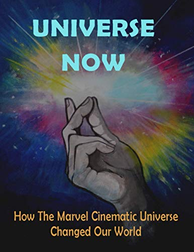 Universe Now: How the Marvel Cinematic Universe Changed Our World