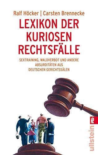 Lexikon der kuriosen Rechtsfälle: Sextraining, Waldverbot und andere Absurditäten aus deutschen Gerichtssälen (0)