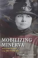 Mobilizing Minerva: American Women in the First World War
