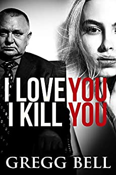 I Love You I Kill You: A riveting suspense thriller by [Gregg Bell]