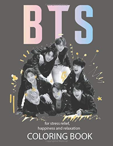 BTS Coloring Book For Stress Relief, Happiness And Relaxation: Amazing kpop books for ARMY and KPOP lovers, special gifts for Kids and Adults