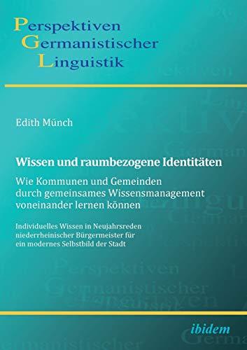 Wissen und raumbezogene Identitäten: Wie Kommunen und Gemeinden durch gemeinsames Wissensmanagement voneinander lernen können: Individuelles Wissen in ... (Perspektiven Germanistischer Linguistik)